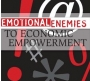 Emotional Enemies to Economic Empowerment