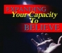 Expanding Your Capacity to Believe