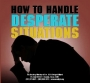 How to Handle Desperate Situations- CD