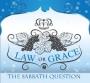 Law or Grace: The Sabbath Question