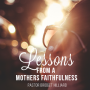 Lessons From A Mothers Faithfulness- MP3