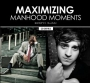 Maximizing Manhood Moments
