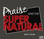 Praise and the Supernatural