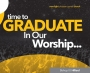 Time to Graduate in Our Worship